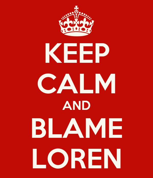 KEEP CALM AND BLAME LOREN
