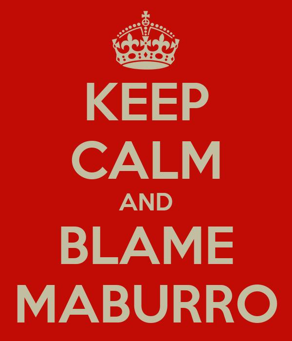 KEEP CALM AND BLAME MABURRO