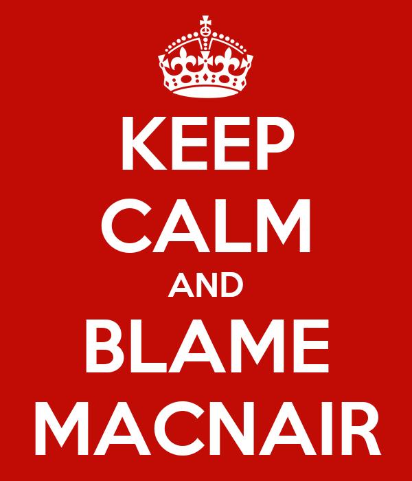 KEEP CALM AND BLAME MACNAIR