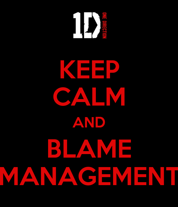 KEEP CALM AND BLAME MANAGEMENT