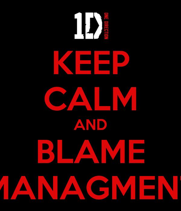 KEEP CALM AND BLAME MANAGMENT