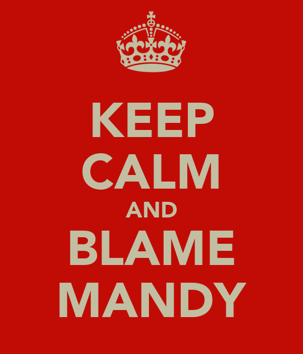KEEP CALM AND BLAME MANDY