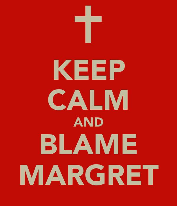 KEEP CALM AND BLAME MARGRET