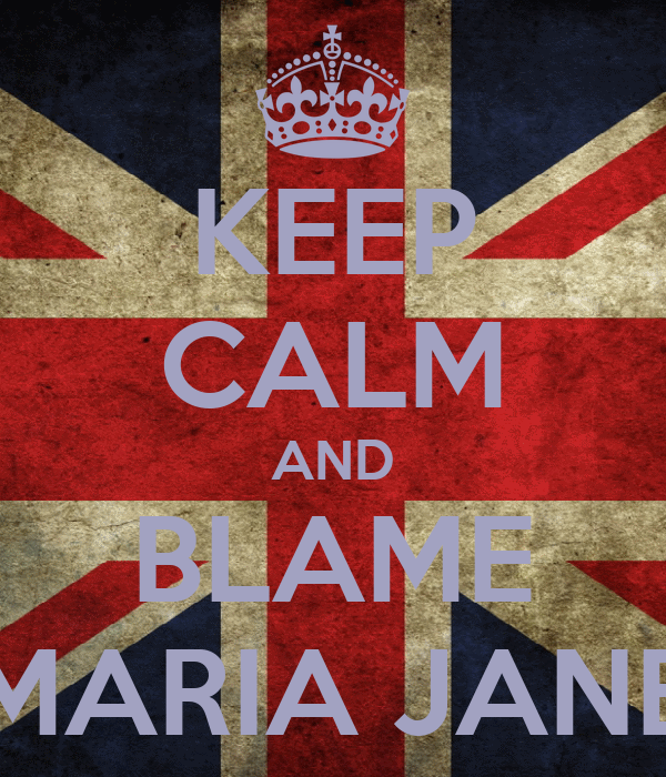KEEP CALM AND BLAME MARIA JANE