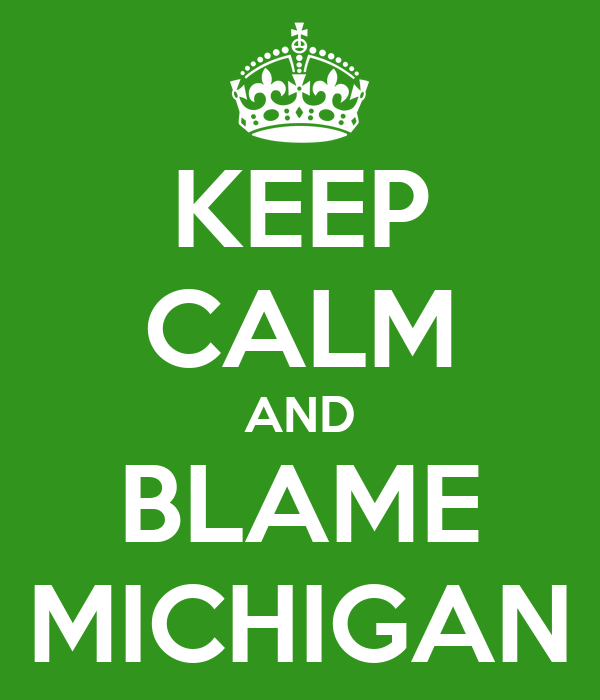 KEEP CALM AND BLAME MICHIGAN