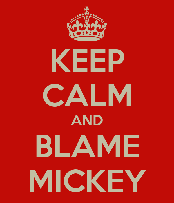 KEEP CALM AND BLAME MICKEY