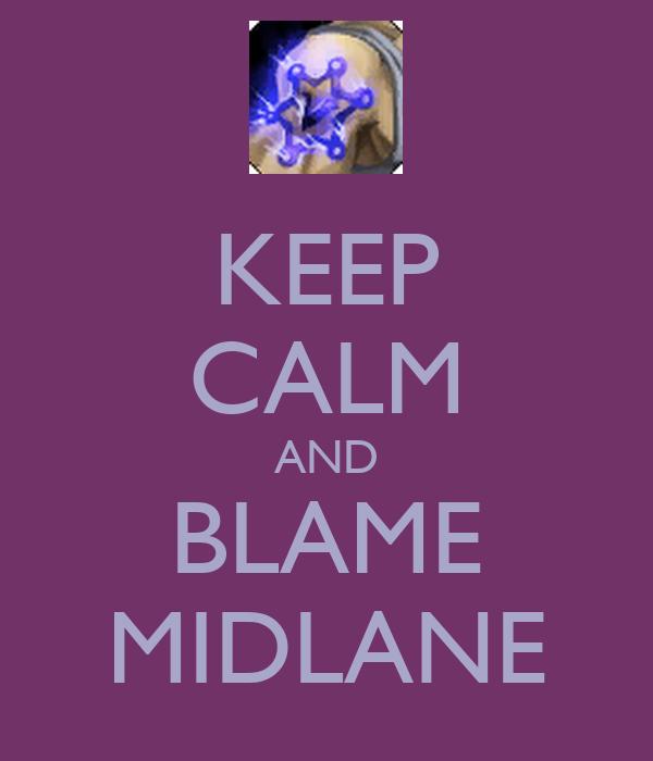 KEEP CALM AND BLAME MIDLANE