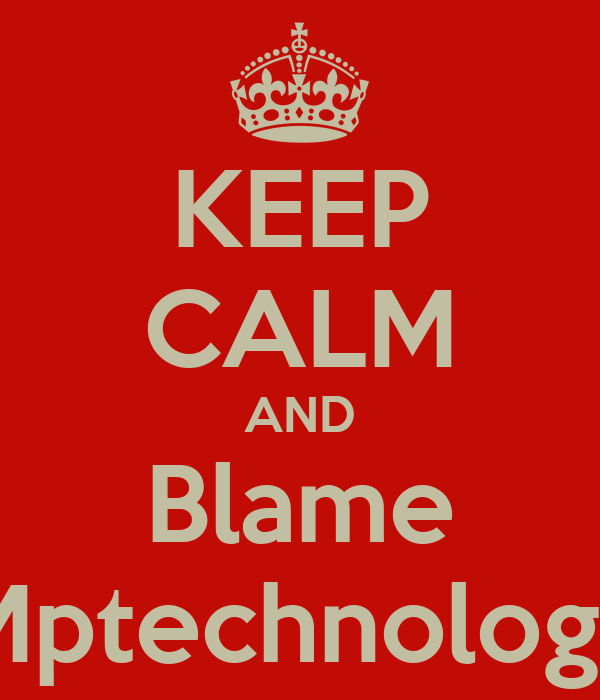 KEEP CALM AND Blame Mptechnology