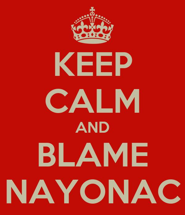 KEEP CALM AND BLAME NAYONAC