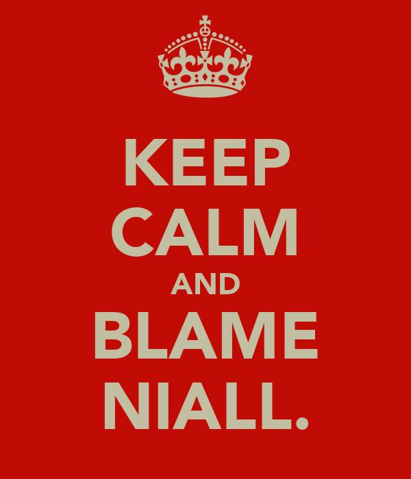 KEEP CALM AND BLAME NIALL.