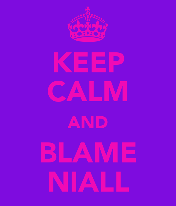 KEEP CALM AND BLAME NIALL