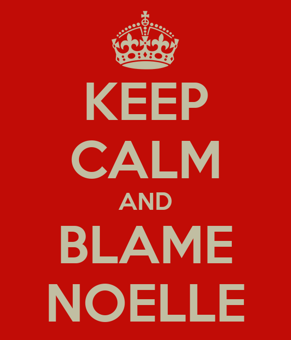 KEEP CALM AND BLAME NOELLE
