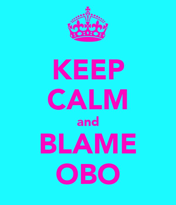 KEEP CALM and BLAME OBO