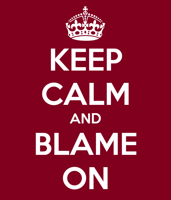 KEEP CALM AND BLAME ON