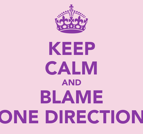 KEEP CALM AND BLAME ONE DIRECTION