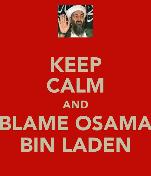 KEEP CALM AND BLAME OSAMA BIN LADEN