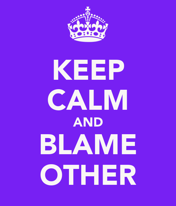 KEEP CALM AND BLAME OTHER