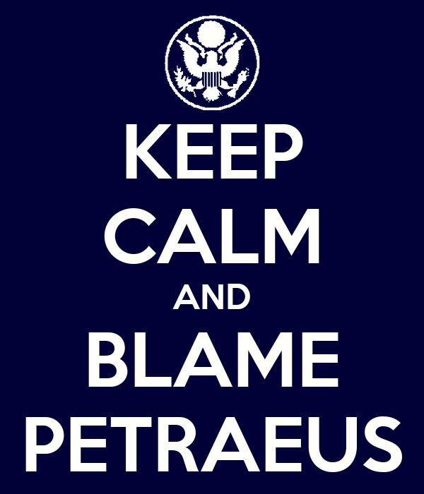 KEEP CALM AND BLAME PETRAEUS