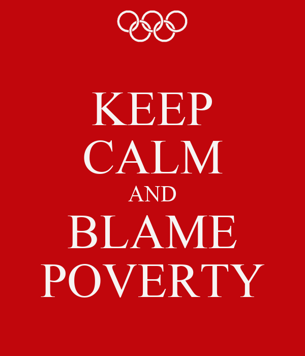 KEEP CALM AND BLAME POVERTY
