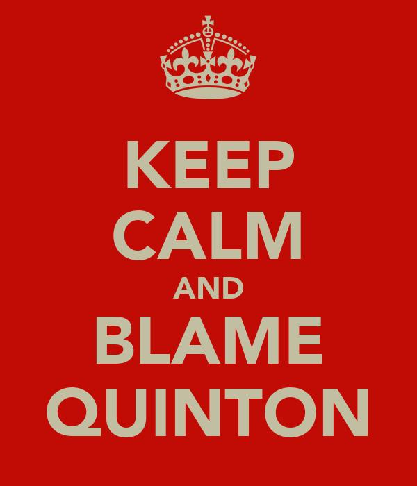 KEEP CALM AND BLAME QUINTON