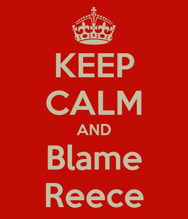 KEEP CALM AND Blame Reece