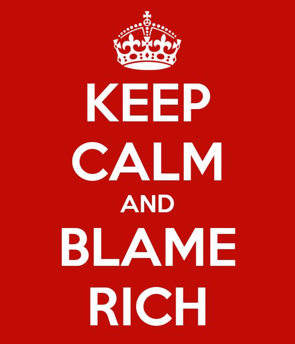 KEEP CALM AND BLAME RICH