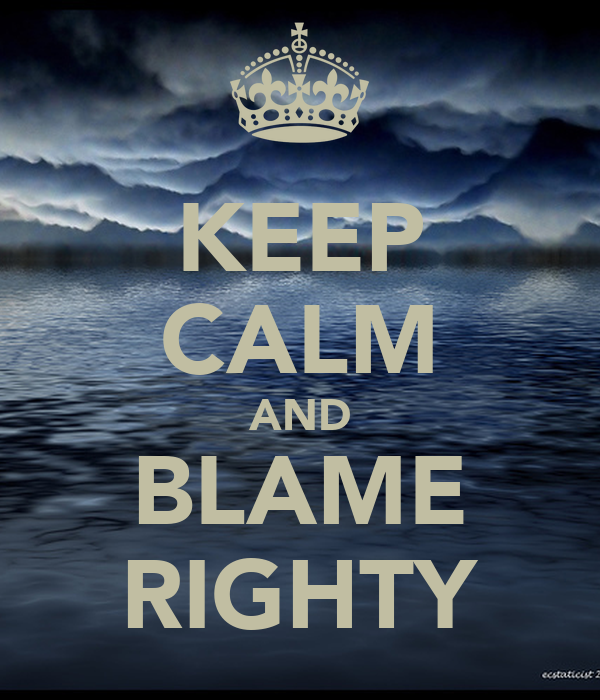 KEEP CALM AND BLAME RIGHTY