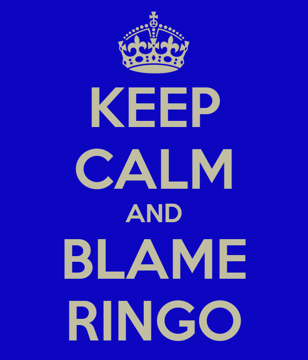 KEEP CALM AND BLAME RINGO