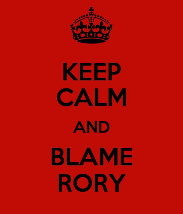 KEEP CALM AND BLAME RORY