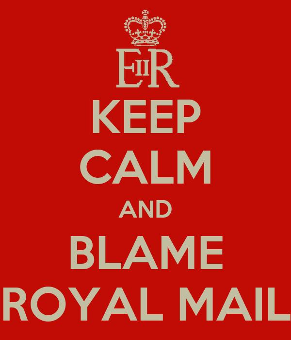 KEEP CALM AND BLAME ROYAL MAIL