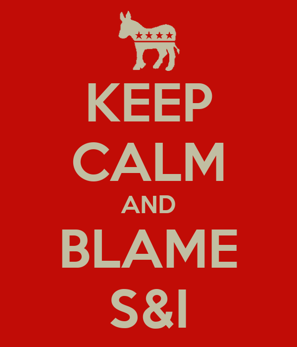 KEEP CALM AND BLAME S&I
