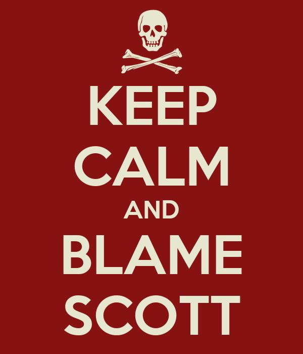 KEEP CALM AND BLAME SCOTT