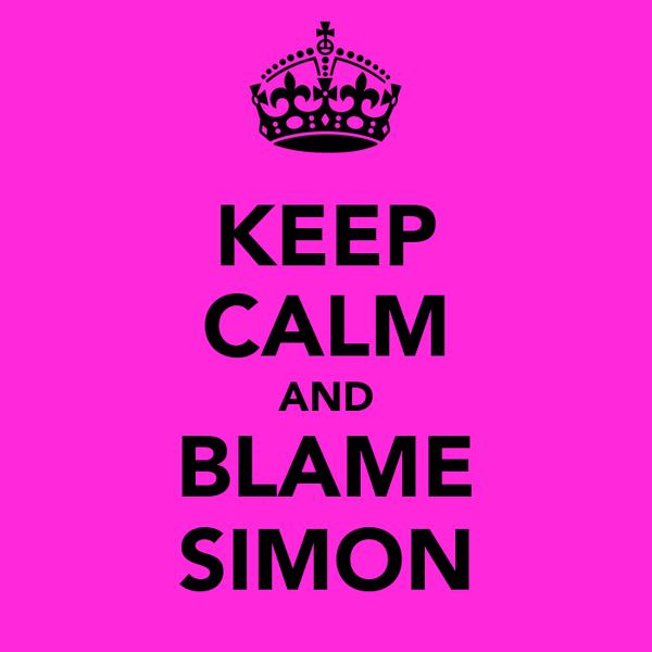 KEEP CALM AND BLAME SIMON
