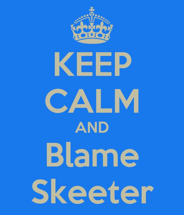 KEEP CALM AND Blame Skeeter