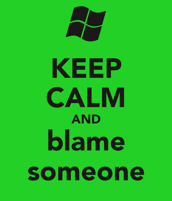 KEEP CALM AND blame someone