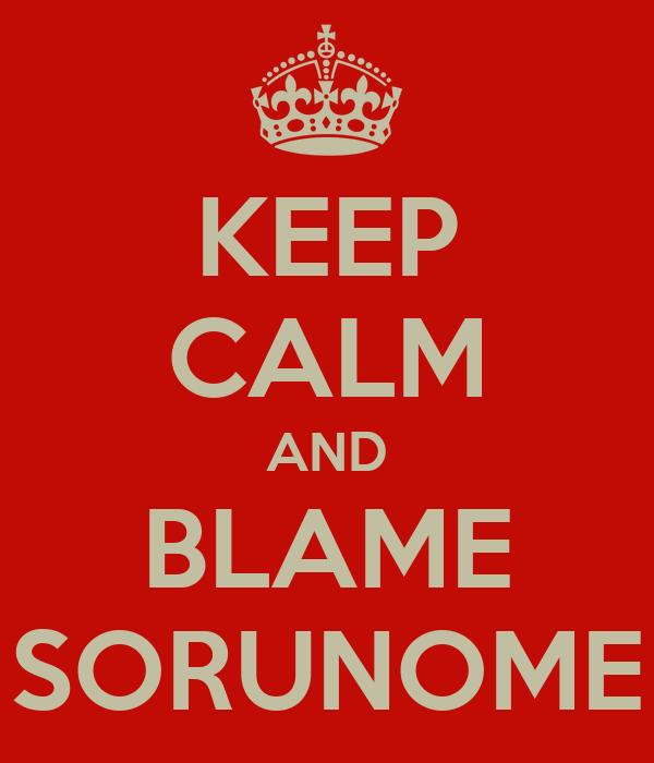 KEEP CALM AND BLAME SORUNOME