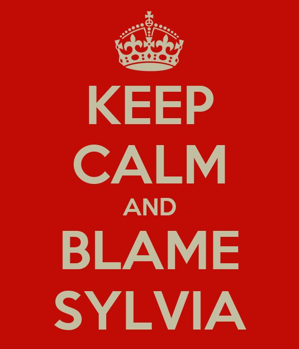 KEEP CALM AND BLAME SYLVIA