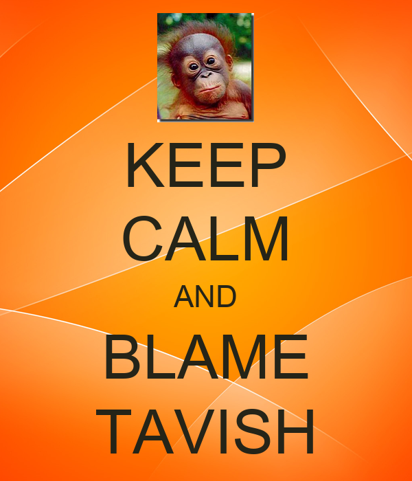 KEEP CALM AND BLAME TAVISH