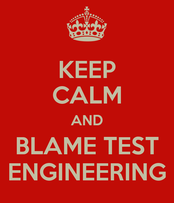 KEEP CALM AND BLAME TEST ENGINEERING