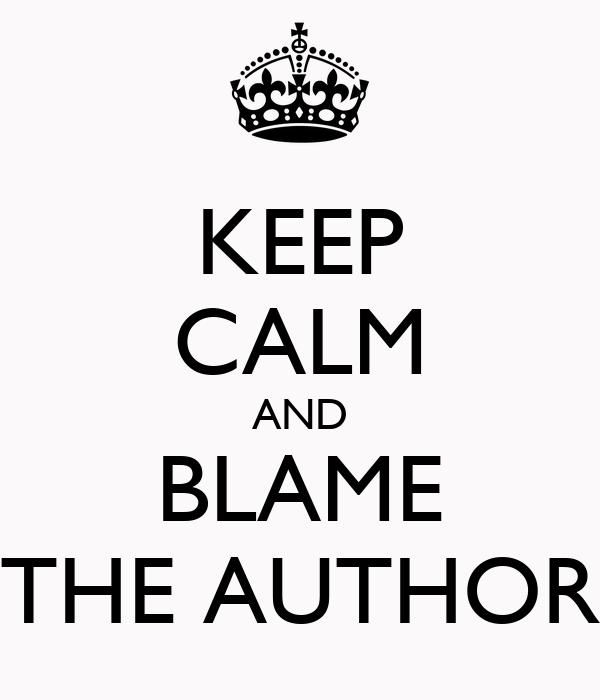 KEEP CALM AND BLAME THE AUTHOR