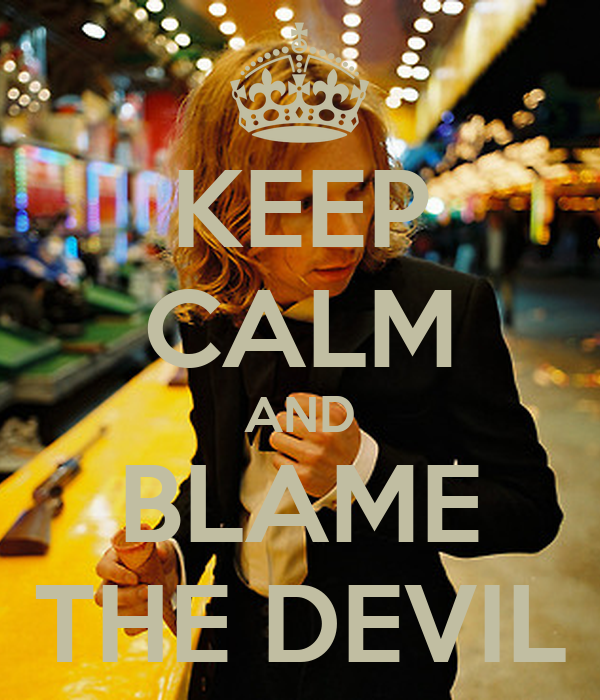 KEEP CALM AND BLAME THE DEVIL