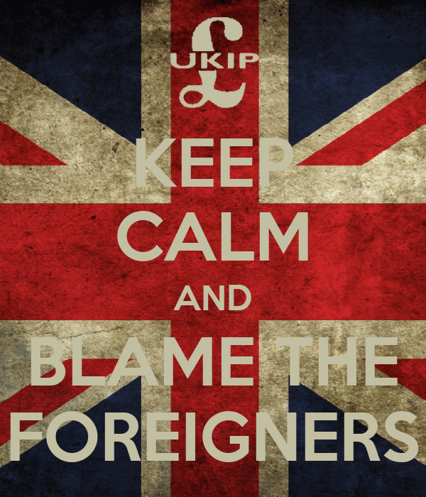 KEEP CALM AND BLAME THE FOREIGNERS