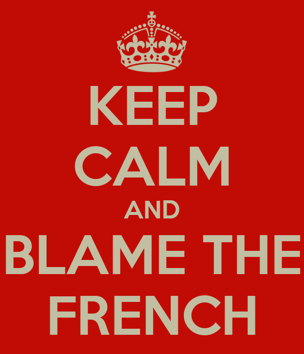 KEEP CALM AND BLAME THE FRENCH