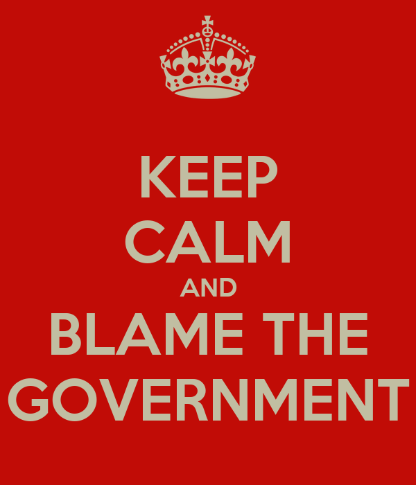KEEP CALM AND BLAME THE GOVERNMENT