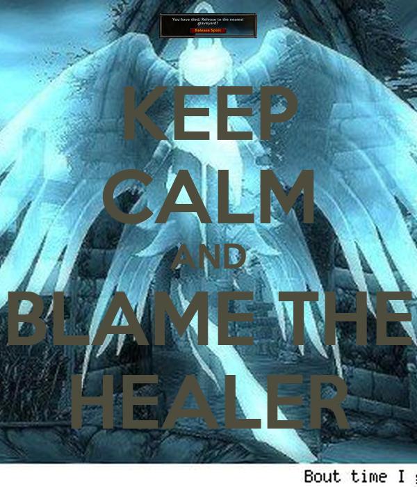 KEEP CALM AND BLAME THE HEALER