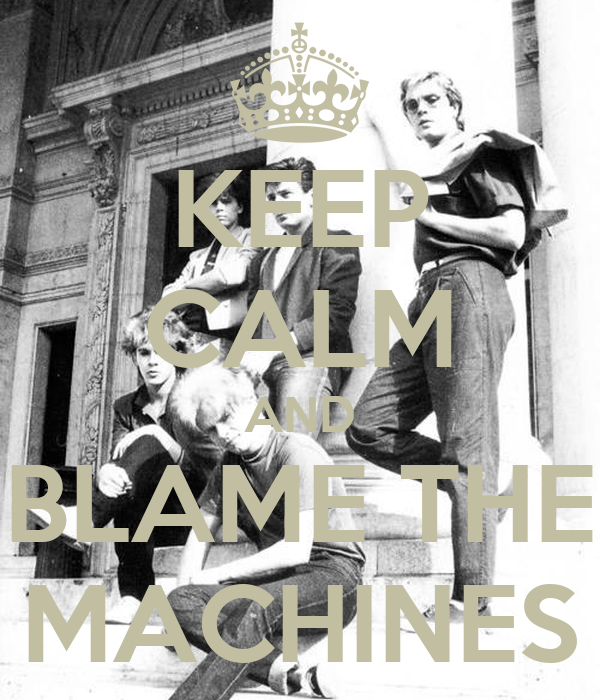 KEEP CALM AND BLAME THE MACHINES