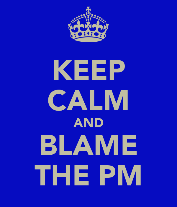 KEEP CALM AND BLAME THE PM