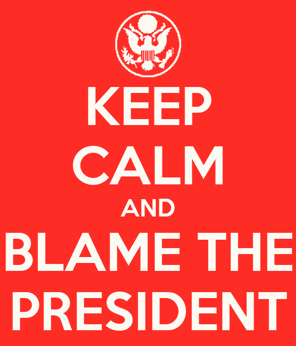KEEP CALM AND BLAME THE PRESIDENT
