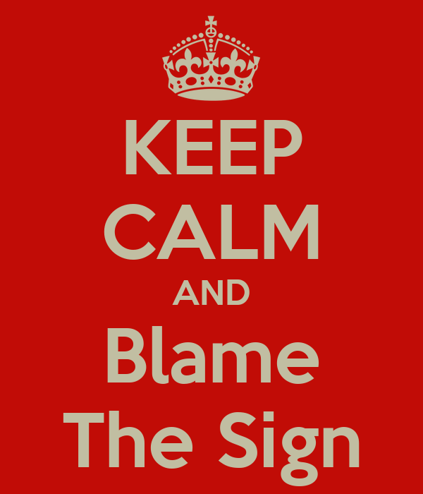 KEEP CALM AND Blame The Sign