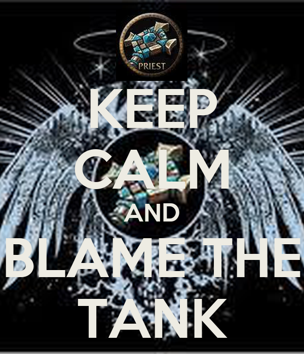 KEEP CALM AND BLAME THE TANK